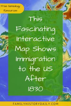 Research Your Ancestors: Fascinating and Free Interactive Map Tracks Immigration to the U.S. after 1830.