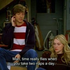 That show quote. Man, time really flies when you take two naps a day. Gay Couple, That 70s Show Quotes, Thats 70 Show, Laura Prepon, Film Quotes, Infp, Story Of My Life, Mood Quotes, New People