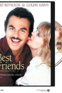 Best Friends... This movie is so funny and touching.  My mother and I quote this film all the time (and we've watched it together at least thirty times!)!