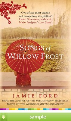 'Songs of Willow Frost' From Jamie Ford, the New York Times bestselling author of Hotel on the Corner of Bitter and Sweet, comes his much-anticipated second novel.Download a free ebook sample and give it a try! Don't forget to share it, too.