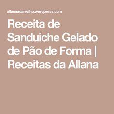 Receita de Sanduiche Gelado de Pão de Forma | Receitas da Allana