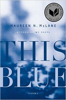 This Blue : Poems Paperback by McLane Maureen N. Best Poems, Literary Criticism, Collection Of Poems, Popular Books, Im Trying, The Conjuring, No One Loves Me, Memoirs, New Books