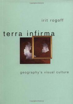 Rogoff, Irit;  Terra Infirma: Geography's Visual Culture (2000)