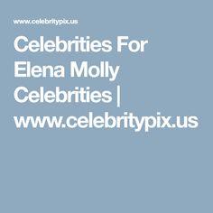 Celebrities For Elena Molly Celebrities | www.celebritypix.us