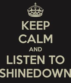 Shinedown.  This ones for Bear