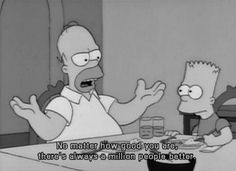 No matter how good you are, there's always a million people better.