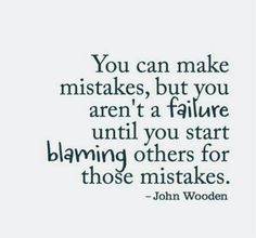 Discover and share Blaming Others For Mistakes Quotes. Explore our collection of motivational and famous quotes by authors you know and love. Blame Quotes, Mistake Quotes, Quotes To Live By, Quotes About Making Mistakes, Problem Quotes, Quotable Quotes, The Words, Blaming Others Quotes, John Wooden Quotes