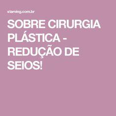 SOBRE CIRURGIA PLÁSTICA - REDUÇÃO DE SEIOS!