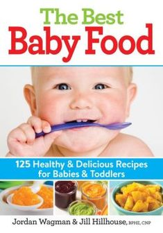 The Best Baby Food: 125 Healthy and Delicious Recipes for Babies and Toddlers Jordan Wagman, Jill Hillhouse BPHE RNCP 0778805077 9780778805076 The Best Baby Food: 125 Healthy and Delicious Recipes for Babies and Toddlers Baby Food Recipes, Gourmet Recipes, Healthy Recipes, Delicious Recipes, Kid Recipes, Toddler Meals, Kids Meals, Toddler Food, Clean Eating Snacks