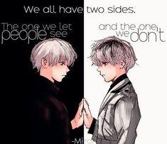 """""""Todos nós temos dois lados: o que deixamos as pessoas verem e o que nós não deixamos."""" - Tokyo ghoul"""