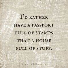 I'd rather have a passport full of stamps than a house full of stuff ~ ♥️