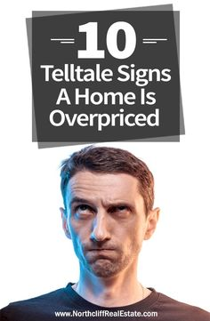 10 Telltale Signs A Home Is Overpriced http://northcliffrealestate.com/real-estate-blog/signs-overpriced-home/