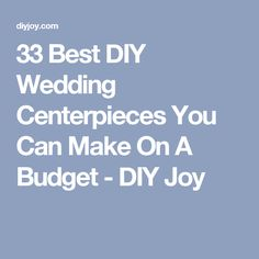 33 Best DIY Wedding Centerpieces You Can Make On A Budget - DIY Joy