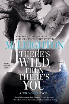 There's Wild Then There's You (The Wild Ones #3) by: M. Leighton