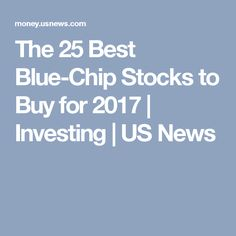 The 25 Best Blue-Chip Stocks to Buy for 2017 | Investing | US News