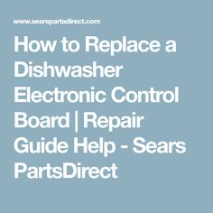 How to repair a dishwasher not draining cleaning troubleshoot how to replace a dishwasher electronic control board repair guide help sears partsdirect publicscrutiny Gallery