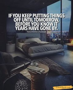 """""""if You Keep Putting Things off Until Tomorrow..."""" (154).   #GetMotivated #Image #MotivationalQuotes #putting #tomorrow. See more: https://dearquote.com/image-if-you-keep-putting-things-off-until-tomorrow-154/"""