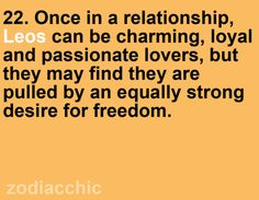 once in a relationship, leos can be charming, loyal and passionate lovers, but they may find they are pulled by an equally strong desire for freedom