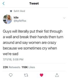 Guys will literally put their fist through a wall and break their hands then turn around and say women are crazy because we sometimes cry when we're sad. Faith In Humanity, My Tumblr, Thought Provoking, In This World, Equality, I Laughed, Funny Memes, Politics, Change