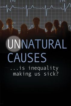 Watch UNNATURAL CAUSES: Is Inequality Making Us Sick? Online | Vimeo On Demand