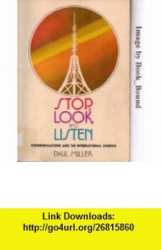 Stop, look, and listen Communications and the international church (Missionary resource book) (9780834104983) Paul Miller , ISBN-10: 0834104989  , ISBN-13: 978-0834104983 ,  , tutorials , pdf , ebook , torrent , downloads , rapidshare , filesonic , hotfile , megaupload , fileserve