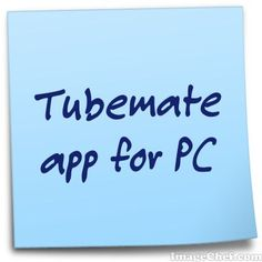 Download TubeMate App for PC Laptop Windows 7/8/10 or XP
