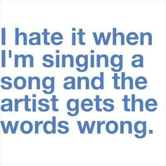#music #funny #quotes I usually say they've changed the lyrics haha