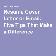 Resume Cover Letter or Email: Five Tips That Make a Difference