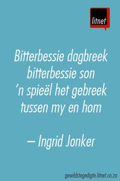 """Bitterbessie dagbreek"" deur Ingrid Jonker. Pretty Words, Beautiful Words, Cool Words, Qoutes, Funny Quotes, Afrikaanse Quotes, Funny Insults, Comfort Quotes, Language And Literature"