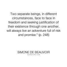 """Simone de Beauvoir - """"Two separate beings, in different circumstances, face to face in freedom and seeking..."""". relationships, freedom, feminism, love"""
