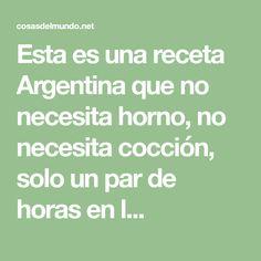 Esta es una receta Argentina que no necesita horno, no necesita cocción, solo un par de horas en l...