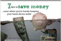 7 Tips to Save Money... Even When You're Barely Keeping Your Head Above Water.