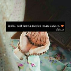 When indecicivness comes, Dua is all I need! #islamicquotes