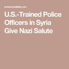 U.S.-Trained Police Officers in Syria Give Nazi Salute