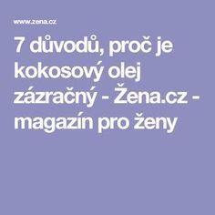 7 důvodů, proč je kokosový olej zázračný - Žena.cz - magazín pro ženy