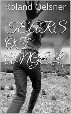 Tears of Angel (English Edition) von Roland Oelsner http://www.amazon.de/dp/B017HL9EFQ/ref=cm_sw_r_pi_dp_dj9Lwb0H7DCTM