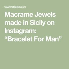 "Macrame Jewels made in Sicily on Instagram: ""Bracelet For Man"""