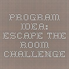 Program Idea: Escape the room challenge
