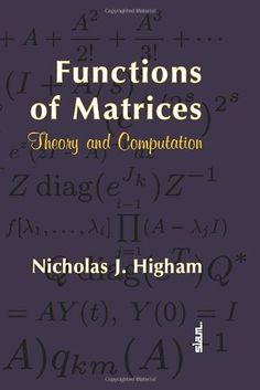 Functions of matrices : theory and computation / Nicholas J. Higham. Editorial:Philadelphia, PA : Society for Industrial and Applied Mathematics,cop. 2008.