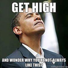 President Barrack Obama Knows That Feeling - Marijuana Memes