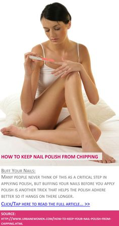 How to keep your nail polish from chipping - Buff your nails - Click to read full article: http://www.urbanewomen.com/how-to-keep-your-nail-polish-from-chipping.html