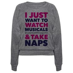 """I Just Want To Watch Musicals And Take Naps - This funny musical lover shirt features the phrase """"I just want to watch musicals and take naps"""" and is perfect for lazy people who love watching musicals, listening to Broadway productions, singing along with Les Miserables, Cats, Rent, Chicago, Phantom of the Opera, and is ideal for going to a performance, choir practice, sleeping, taking naps, or just lounging in bed watching musicals with your cat!"""