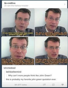 John Green is such an original and interesting thinker. I would like to meet him one day.