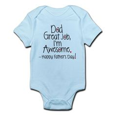 dad great job Im awesome! Happy Fathers day Body S on CafePress.com