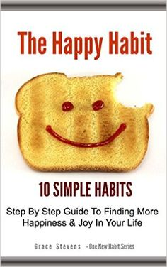 The Happy Habit: 10 Simple Habits - Step By Step Guide To Finding More Happiness & Joy In Your Life (One New Habit Series) - Kindle edition by Grace Stevens. Health, Fitness & Dieting Kindle eBooks @ Amazon.com.