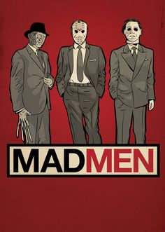 FREDDY,JASON AND MICHAEL ARE THE 'MADMEN'. Its like my three friends that have obsessions with serial killers.