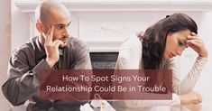 How To Spot Signs Your Relationship Could Be in Trouble