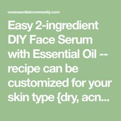 Easy DIY Face Serum with Essential Oil -- recipe can be customized for your skin type {dry, acne, sensitive, oily, mature} Essential Oils For Face, Doterra Oils, Normal Skin, Face Serum, Oil Recipe, Natural Oils, Skin Care, Type, Recipes