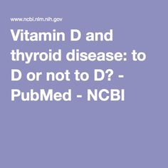 Vitamin D and thyroid disease: to D or not to D? - PubMed - NCBI