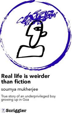 Real life is weirder than fiction by soumya mukherjee https://scriggler.com/detailPost/story/49141 True story of an underprivileged boy growing up in Goa